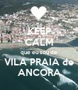 KEEP CALM que eu sou de VILA PRAIA de ANCORA - Personalised Poster large
