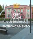 KEEP CALM QUE EU SOU DO ENTRONCAMENTO   - Personalised Poster large