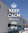 KEEP CALM que eu sou do IPV - Personalised Poster small