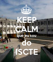 KEEP CALM que eu sou do ISCTE - Personalised Poster large
