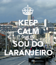 KEEP CALM QUE EU SOU DO LARANJEIRO - Personalised Poster small