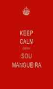 KEEP CALM QUE EU SOU MANGUEIRA - Personalised Poster large