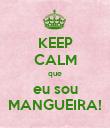 KEEP CALM que eu sou MANGUEIRA! - Personalised Poster large