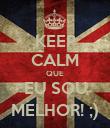 KEEP CALM QUE EU SOU MELHOR! ;) - Personalised Poster large