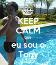KEEP CALM que eu sou o Tony - Personalised Poster large