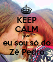 KEEP CALM que eu sou só do Zé Pedro - Personalised Large Wall Decal