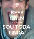 KEEP CALM QUE EU SOU TODA  LINDA! - Personalised Poster large