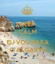 KEEP CALM QUE  EU VOU PARA O ALGARVE - Personalised Poster large
