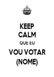 KEEP CALM QUE EU VOU VOTAR (NOME) - Personalised Poster large