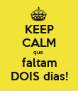KEEP CALM que  faltam DOIS dias! - Personalised Poster large