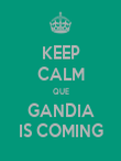 KEEP CALM QUE GANDIA IS COMING - Personalised Poster small