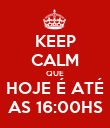 KEEP CALM QUE HOJE É ATÉ AS 16:00HS - Personalised Large Wall Decal