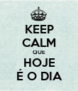 KEEP CALM QUE HOJE É O DIA - Personalised Poster large