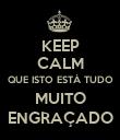 KEEP CALM QUE ISTO ESTÁ TUDO MUITO ENGRAÇADO - Personalised Poster large