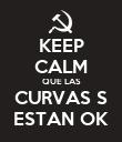 KEEP CALM QUE LAS CURVAS S ESTAN OK - Personalised Poster large