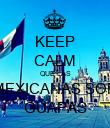 KEEP CALM QUE LAS MEXICANAS SON GUAPAS - Personalised Poster large