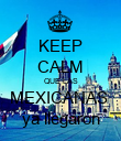 KEEP CALM QUE LAS MEXICANAS  ya llegaron - Personalised Poster large