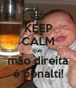KEEP CALM que  mão direita é penalti! - Personalised Poster large