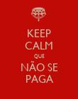 KEEP CALM QUE NÃO SE PAGA - Personalised Poster large
