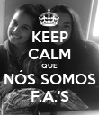 KEEP CALM QUE NÓS SOMOS F.A.'S - Personalised Poster large