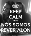 KEEP CALM QUE NÓS SOMOS FOREVER ALONE'S - Personalised Poster large