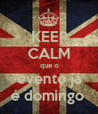 KEEP CALM que o evento já é domingo  - Personalised Poster large