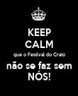 KEEP CALM que o Festival do Crato não se faz sem NÓS! - Personalised Poster large