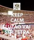 KEEP CALM QUE O FLUZÃO VAI  SER TETRA - Personalised Poster large