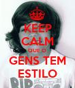KEEP CALM QUE O  GENS TEM ESTILO - Personalised Poster large