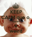KEEP CALM que o  Kysten é weird - Personalised Poster large