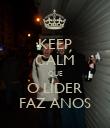 KEEP CALM QUE O LÍDER FAZ ANOS - Personalised Poster large