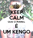 KEEP CALM QUE O MANEL É UM KENGO - Personalised Large Wall Decal