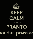 KEEP CALM QUE O PRANTO vai dar pressao - Personalised Large Wall Decal