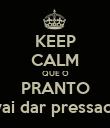 KEEP CALM QUE O PRANTO vai dar pressao! - Personalised Poster large
