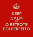KEEP CALM QUE O RETROTE FOI PERFEITO - Personalised Poster large