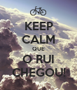 KEEP CALM QUE O RUI CHEGOU! - Personalised Poster large