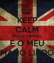 KEEP CALM QUE O SAMUEL É O MEU MANO LINDO - Personalised Poster large