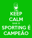 KEEP CALM QUE O SPORTING É CAMPEÃO - Personalised Poster large