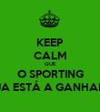 KEEP CALM QUE O SPORTING JA ESTÁ A GANHAR - Personalised Poster small
