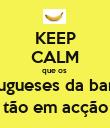 KEEP CALM que os  portugueses da banana tão em acção - Personalised Poster large