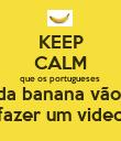 KEEP CALM que os portugueses  da banana vão  fazer um video - Personalised Poster large