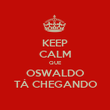 KEEP CALM QUE OSWALDO TÁ CHEGANDO - Personalised Poster large