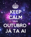 KEEP CALM QUE OUTUBRO  JÁ TA AI - Personalised Poster large