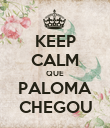 KEEP CALM QUE PALOMA CHEGOU - Personalised Poster large