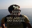KEEP CALM QUE SOU AMIGO  DO DANIEL - Personalised Poster small