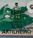 KEEP CALM que SOU ARTILHEIRO - Personalised Poster large