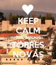 KEEP CALM QUE SOU DE TORRES NOVAS - Personalised Poster large