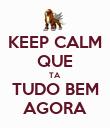KEEP CALM QUE TA TUDO BEM AGORA - Personalised Poster large