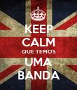 KEEP CALM QUE TEMOS UMA BANDA - Personalised Poster large