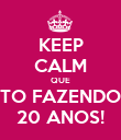 KEEP CALM QUE TO FAZENDO 20 ANOS! - Personalised Poster large